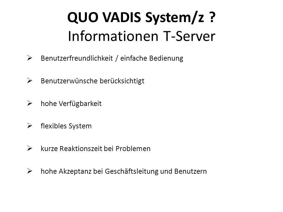Benutzerfreundlichkeit / einfache Bedienung Benutzerwünsche berücksichtigt hohe Verfügbarkeit flexibles System kurze Reaktionszeit bei Problemen hohe Akzeptanz bei Geschäftsleitung und Benutzern QUO VADIS System/z .