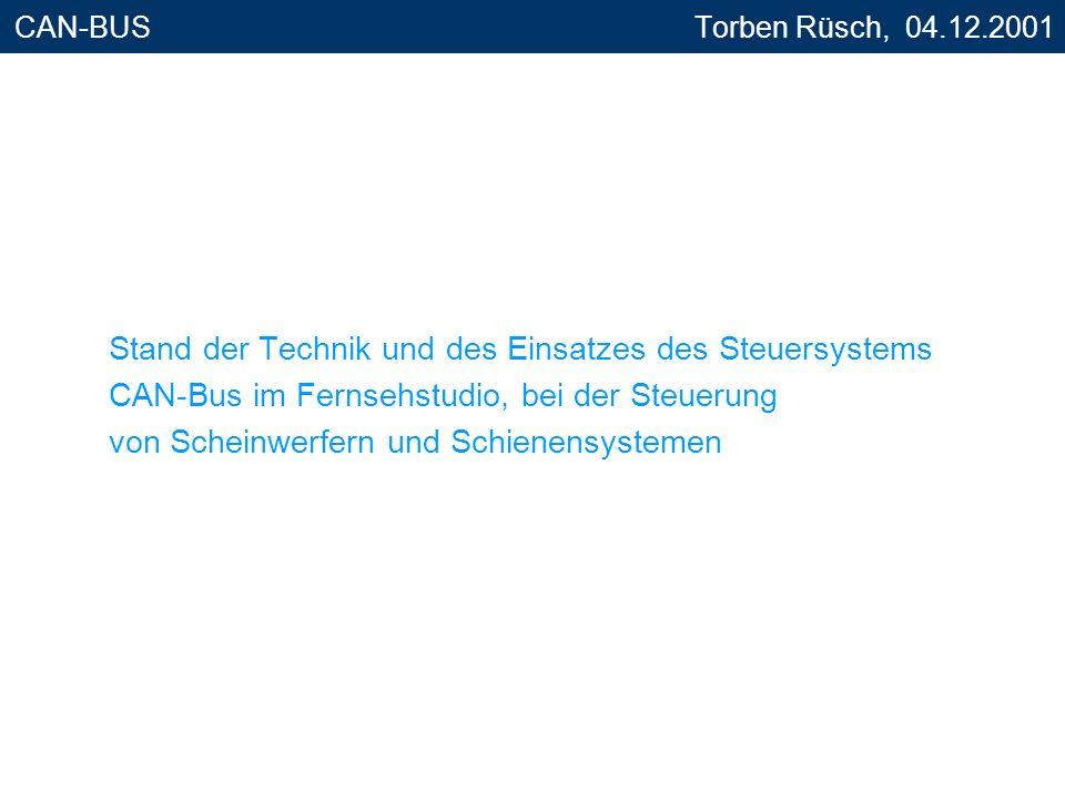 CAN-BUS Torben Rüsch, 04.12.2001 Stand der Technik und des Einsatzes des Steuersystems CAN-Bus im Fernsehstudio, bei der Steuerung von Scheinwerfern u