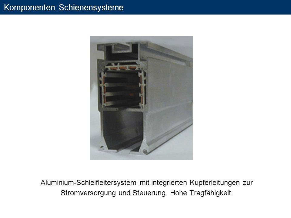 Komponenten: Schienensysteme Aluminium-Schleifleitersystem mit integrierten Kupferleitungen zur Stromversorgung und Steuerung. Hohe Tragfähigkeit.
