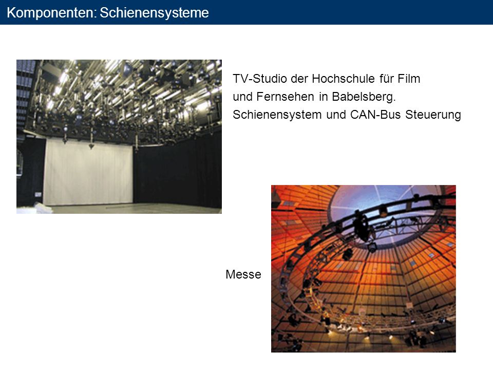 Komponenten: Schienensysteme TV-Studio der Hochschule für Film und Fernsehen in Babelsberg. Schienensystem und CAN-Bus Steuerung Messe