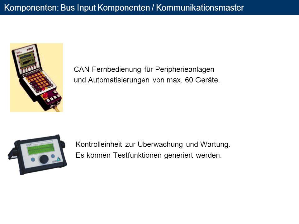Komponenten: Bus Input Komponenten / Kommunikationsmaster CAN-Fernbedienung für Peripherieanlagen und Automatisierungen von max. 60 Geräte. Kontrollei