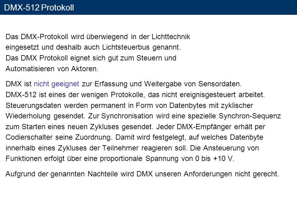 DMX-512 Protokoll Das DMX-Protokoll wird überwiegend in der Lichttechnik eingesetzt und deshalb auch Lichtsteuerbus genannt. Das DMX Protokoll eignet