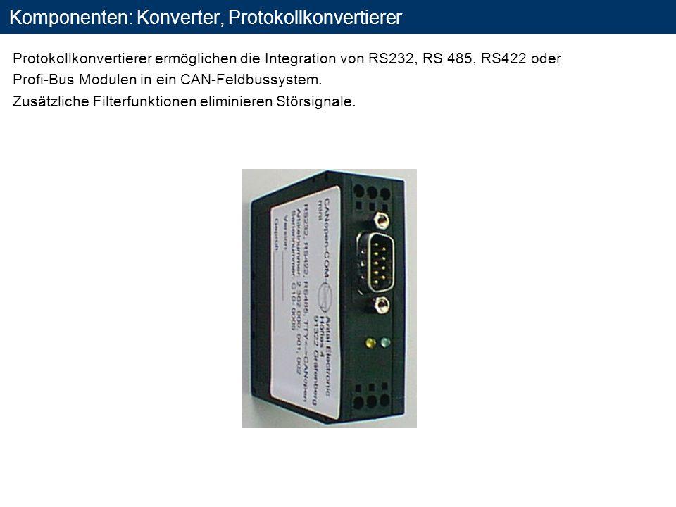Komponenten: Konverter, Protokollkonvertierer Protokollkonvertierer ermöglichen die Integration von RS232, RS 485, RS422 oder Profi-Bus Modulen in ein