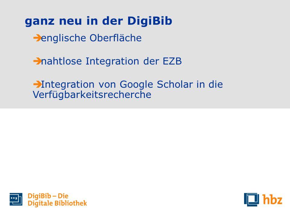 ganz neu in der DigiBib englische Oberfläche nahtlose Integration der EZB Integration von Google Scholar in die Verfügbarkeitsrecherche