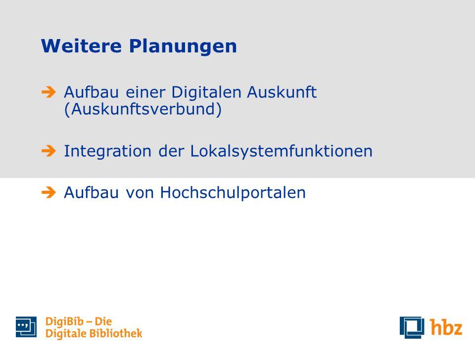 Weitere Planungen Aufbau einer Digitalen Auskunft (Auskunftsverbund) Integration der Lokalsystemfunktionen Aufbau von Hochschulportalen