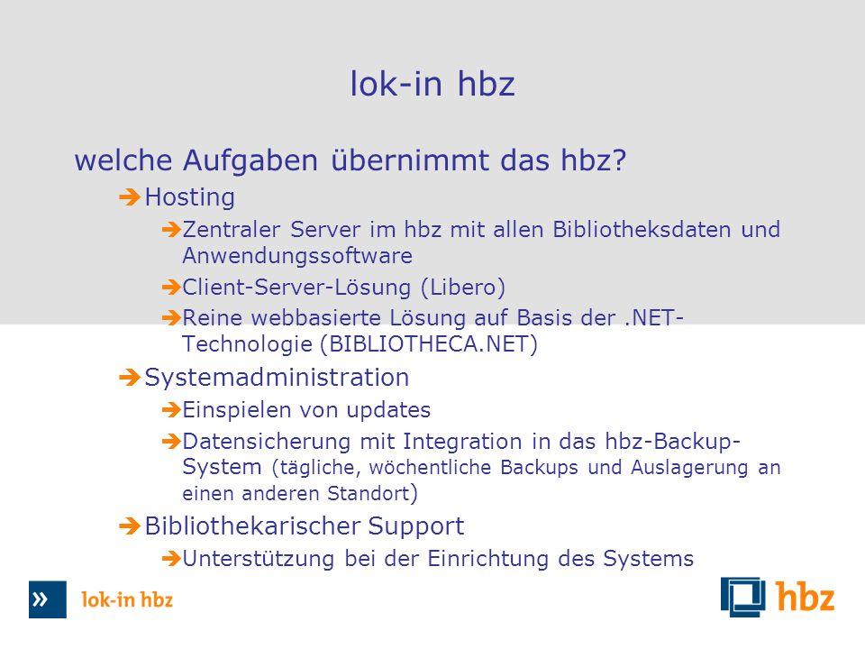lok-in hbz welche Aufgaben übernimmt das hbz? Hosting Zentraler Server im hbz mit allen Bibliotheksdaten und Anwendungssoftware Client-Server-Lösung (