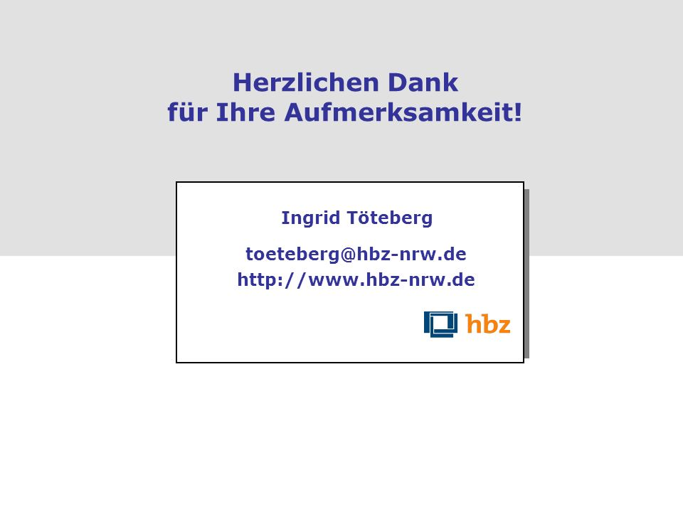 Herzlichen Dank für Ihre Aufmerksamkeit! Dr. Peter Kostädt kostaedt@hbz-nrw.de http.www.digibib.net Ingrid Töteberg toeteberg@hbz-nrw.de http://www.hb