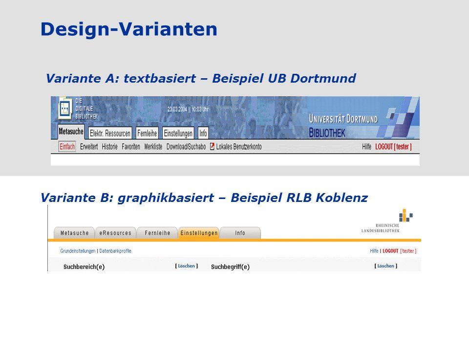 Design-Varianten Variante A: textbasiert – Beispiel UB Dortmund Variante B: graphikbasiert – Beispiel RLB Koblenz