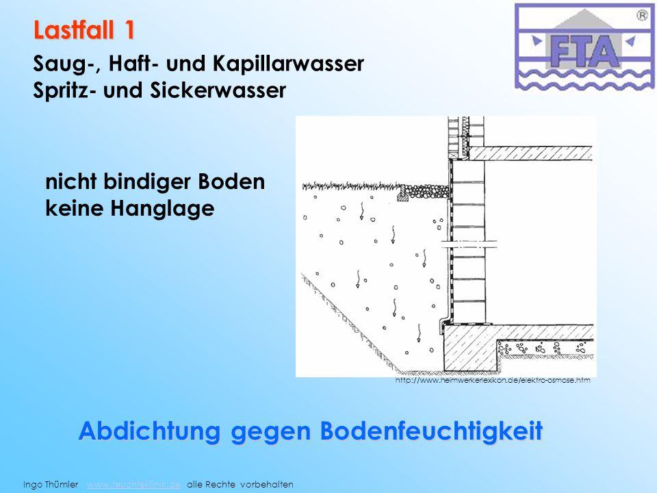 Lastfall 1 Saug-, Haft- und Kapillarwasser Spritz- und Sickerwasser nicht bindiger Boden keine Hanglage Abdichtung gegen Bodenfeuchtigkeit Ingo Thümle