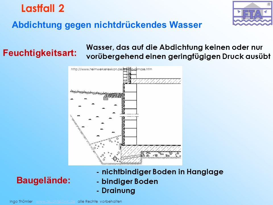 Abdichtung gegen nichtdrückendes Wasser Lastfall 2 Wasser, das auf die Abdichtung keinen oder nur vorübergehend einen geringfügigen Druck ausübt Feuch
