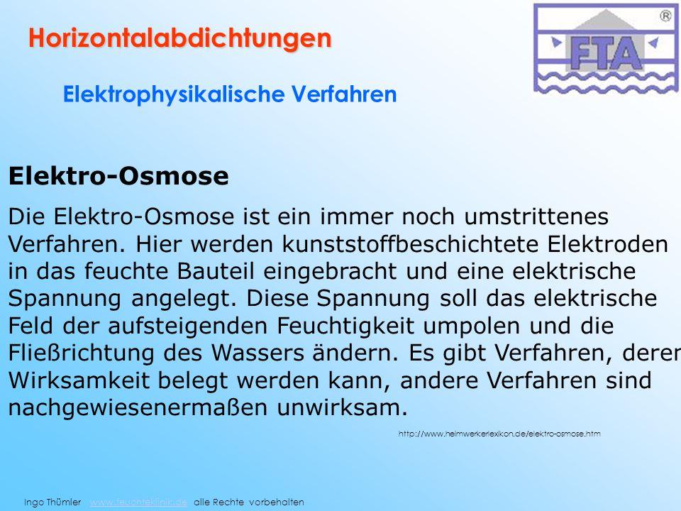 Elektro-Osmose Die Elektro-Osmose ist ein immer noch umstrittenes Verfahren. Hier werden kunststoffbeschichtete Elektroden in das feuchte Bauteil eing