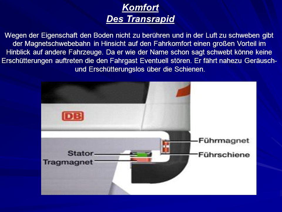Komfort Des Transrapid Wegen der Eigenschaft den Boden nicht zu berühren und in der Luft zu schweben gibt der Magnetschwebebahn in Hinsicht auf den Fa