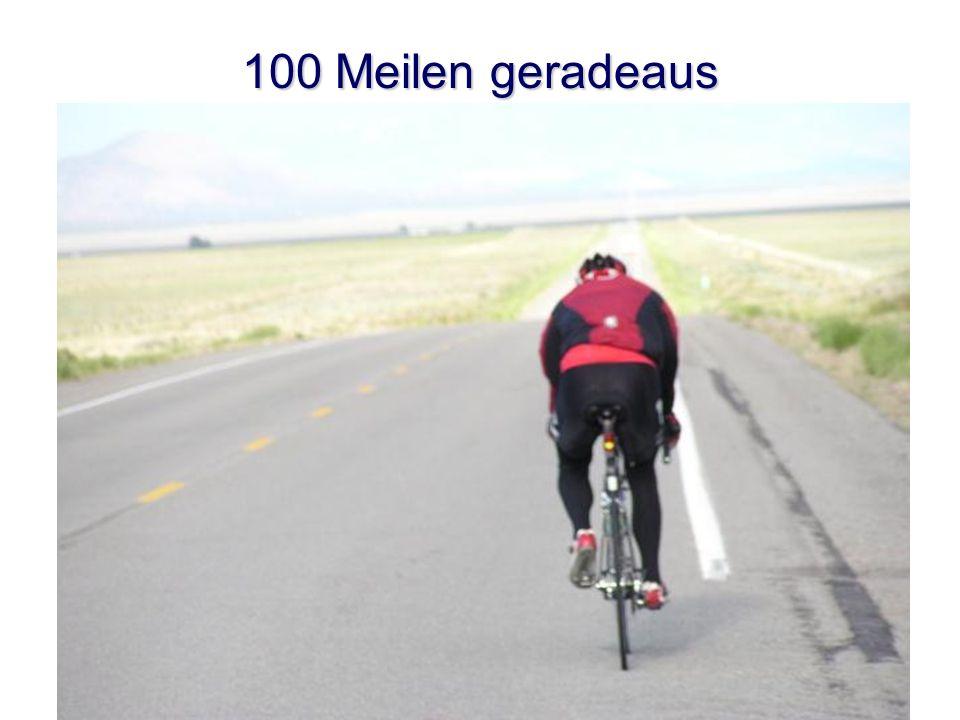 100 Meilen geradeaus