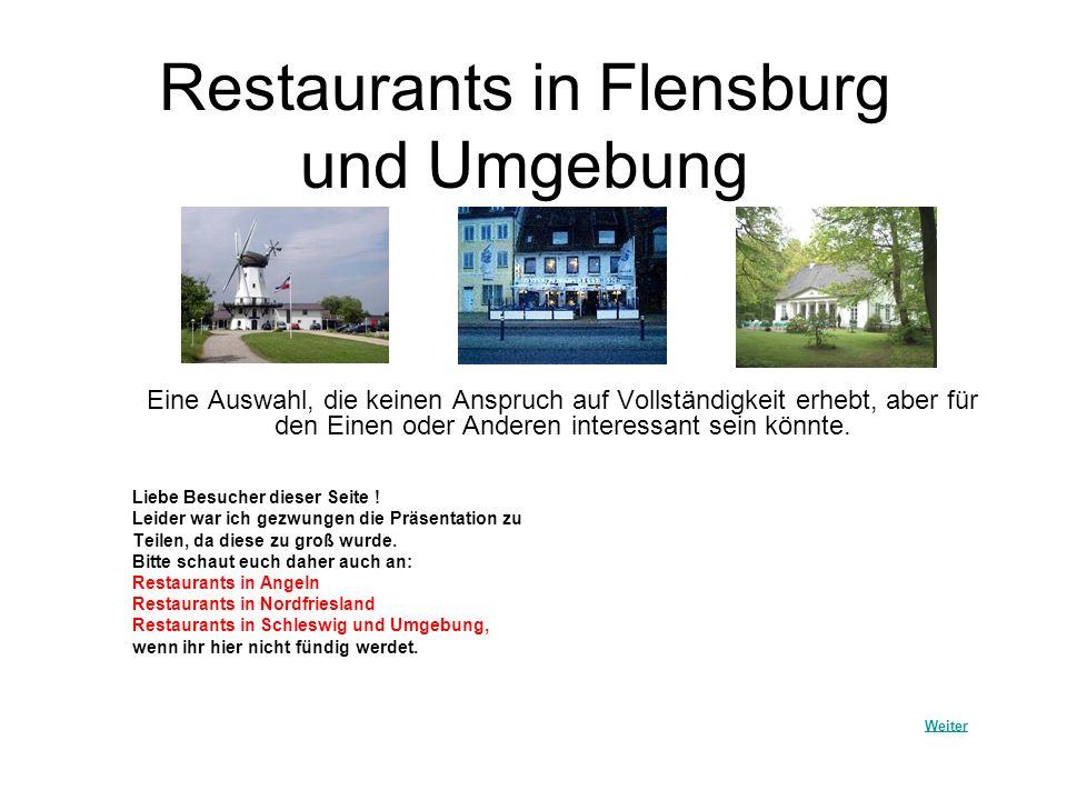 Restaurants in Flensburg und Umgebung Eine Auswahl, die keinen Anspruch auf Vollständigkeit erhebt, aber für den Einen oder Anderen interessant sein k