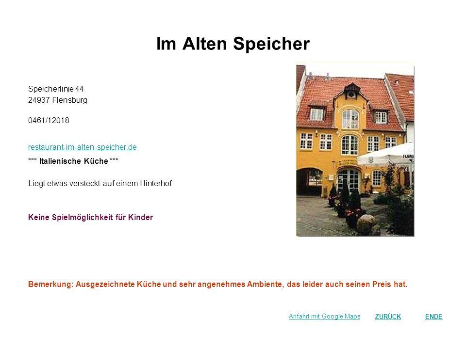 Im Alten Speicher Speicherlinie 44 24937 Flensburg 0461/12018 restaurant-im-alten-speicher.de *** Italienische Küche *** Liegt etwas versteckt auf ein
