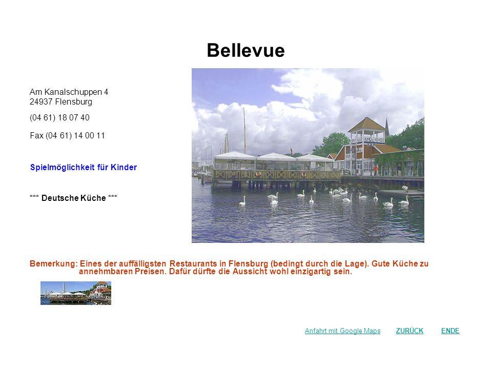 Bellevue Am Kanalschuppen 4 24937 Flensburg (04 61) 18 07 40 Fax (04 61) 14 00 11 Spielmöglichkeit für Kinder *** Deutsche Küche *** Bemerkung: Eines