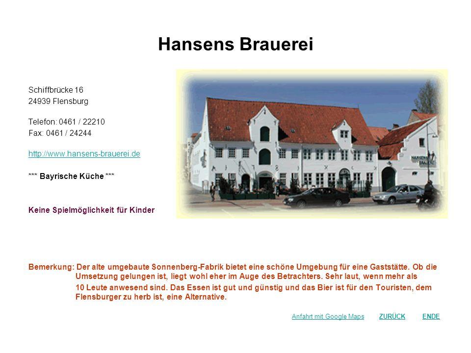 Hansens Brauerei Schiffbrücke 16 24939 Flensburg Telefon: 0461 / 22210 Fax: 0461 / 24244 http://www.hansens-brauerei.de *** Bayrische Küche *** Keine