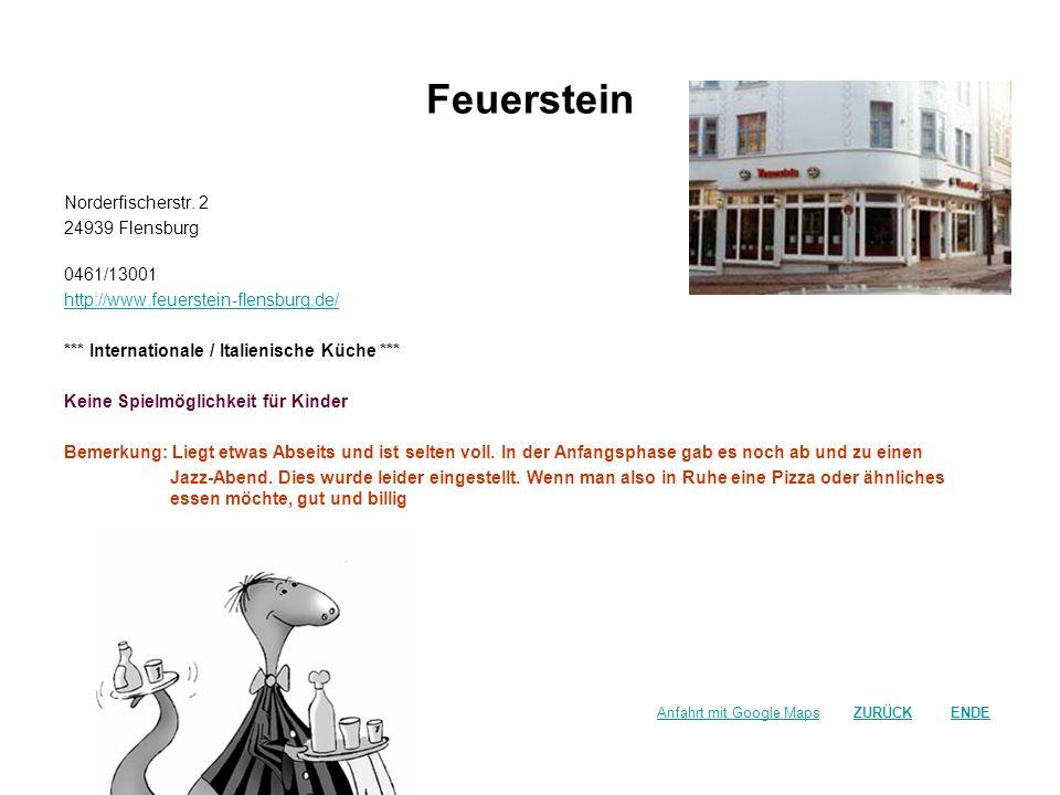 Feuerstein Norderfischerstr. 2 24939 Flensburg 0461/13001 http://www.feuerstein-flensburg.de/ *** Internationale / Italienische Küche *** Keine Spielm