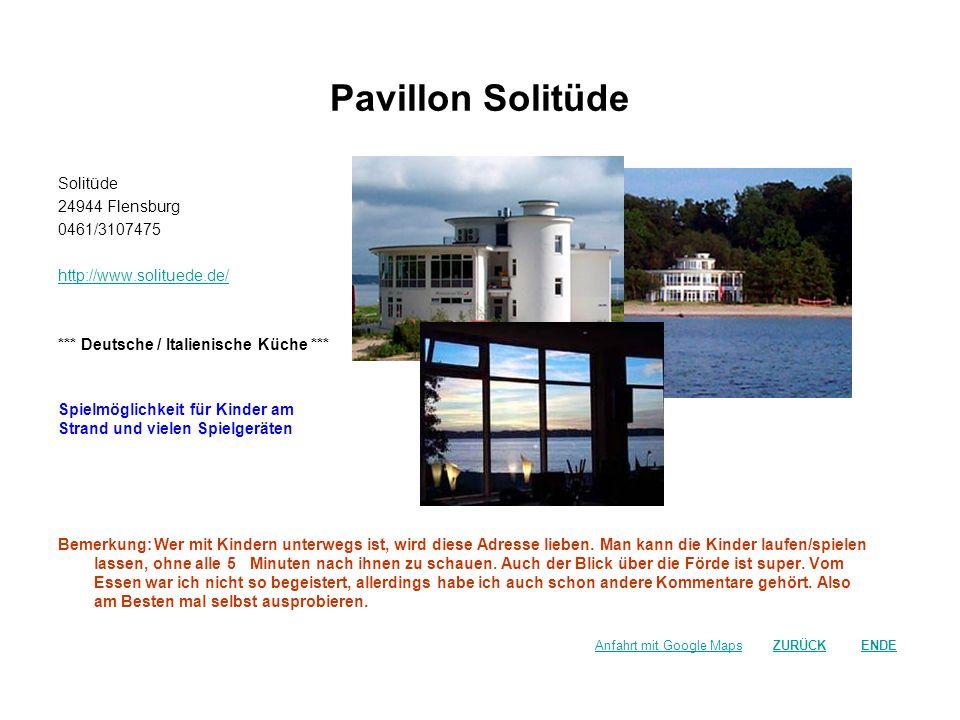 Pavillon Solitüde Solitüde 24944 Flensburg 0461/3107475 http://www.solituede.de/ *** Deutsche / Italienische Küche *** Spielmöglichkeit für Kinder am