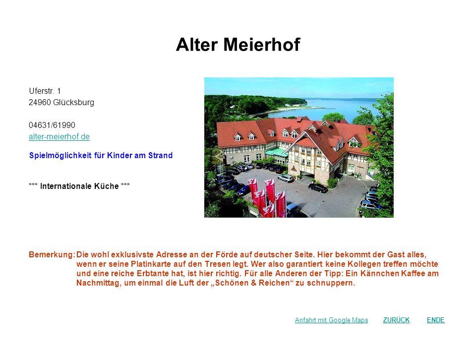Alter Meierhof Uferstr. 1 24960 Glücksburg 04631/61990 alter-meierhof.de Spielmöglichkeit für Kinder am Strand *** Internationale Küche *** Bemerkung: