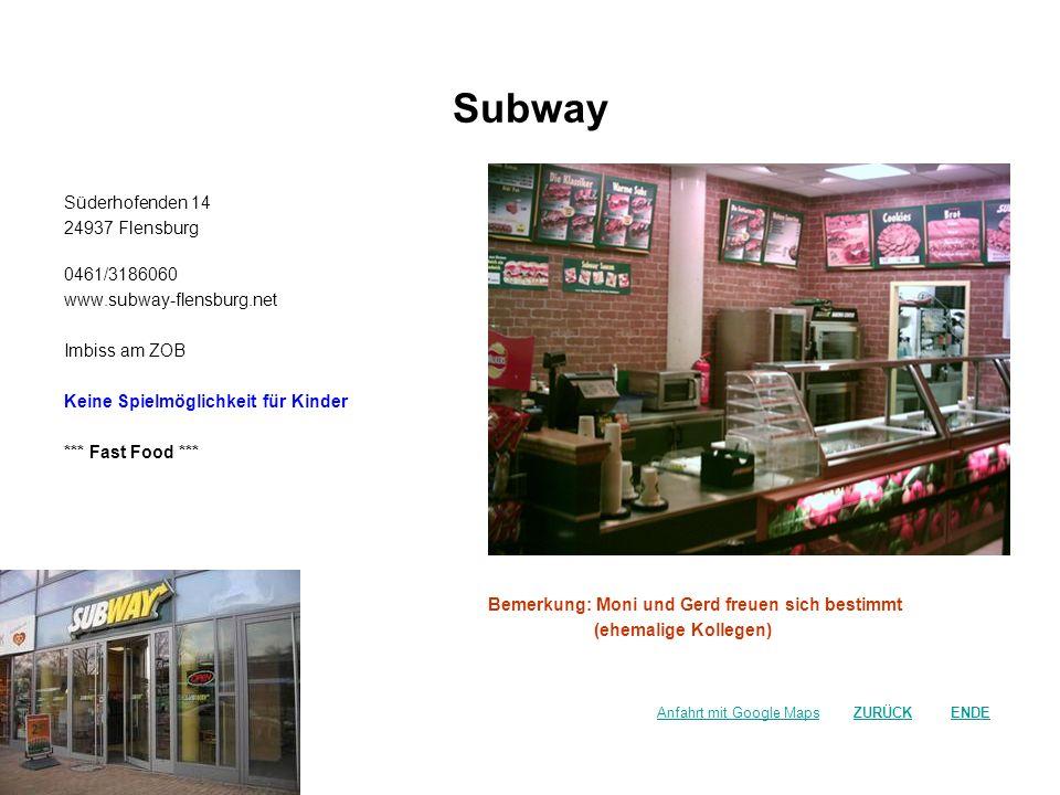 Subway Süderhofenden 14 24937 Flensburg 0461/3186060 www.subway-flensburg.net Imbiss am ZOB Keine Spielmöglichkeit für Kinder *** Fast Food *** Bemerk