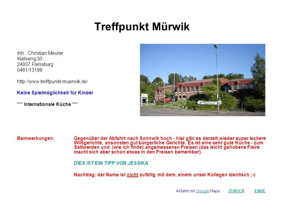 Treffpunkt Mürwik Inh.: Christian Meurer Kielseng 30 24937 Flensburg 0461/13199 http://www.treffpunkt-muerwik.de/ Keine Spielmöglichkeit für Kinder **