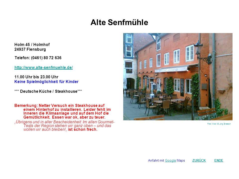 Alte Senfmühle Holm 45 / Holmhof 24937 Flensburg Telefon: (0461) 80 72 636 http://www.alte-senfmuehle.de/ 11.00 Uhr bis 23.00 Uhr Keine Spielmöglichke