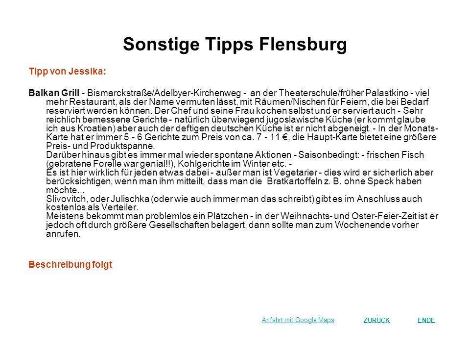 Sonstige Tipps Flensburg Tipp von Jessika: Balkan Grill - Bismarckstraße/Adelbyer-Kirchenweg - an der Theaterschule/früher Palastkino - viel mehr Rest
