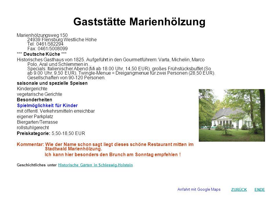 Gaststätte Marienhölzung Marienhölzungsweg 150 24939 Flensburg Westliche Höhe Tel: 0461/582294 Fax: 0461/5008099 *** Deutsche Küche *** Historisches G