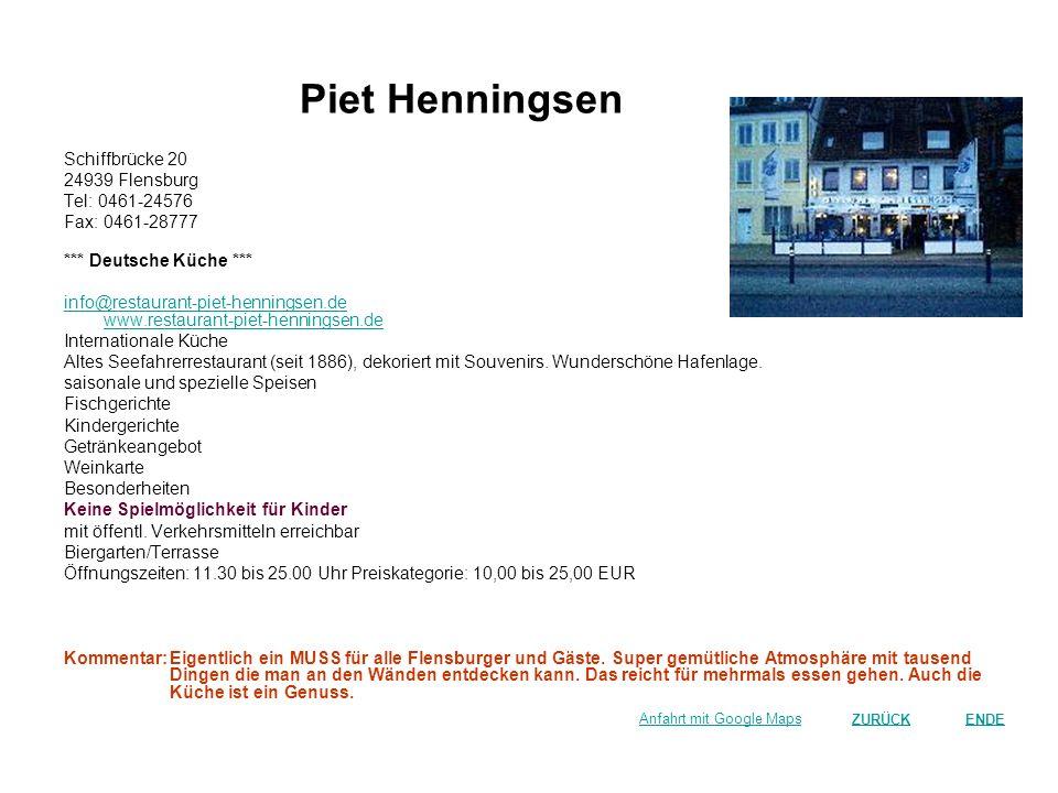 Piet Henningsen Schiffbrücke 20 24939 Flensburg Tel: 0461-24576 Fax: 0461-28777 *** Deutsche Küche *** info@restaurant-piet-henningsen.de www.restaura
