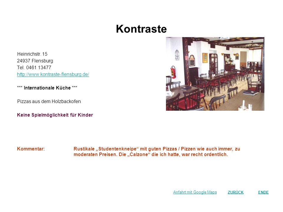 Kontraste Heinrichstr. 15 24937 Flensburg Tel. 0461 13477 http://www.kontraste-flensburg.de/ *** Internationale Küche *** Pizzas aus dem Holzbackofen