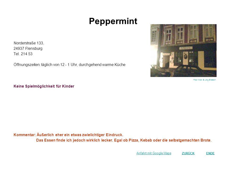 Peppermint Norderstraße 133, 24937 Flensburg Tel. 214 53 Öffnungszeiten: täglich von 12 - 1 Uhr, durchgehend warme Küche Keine Spielmöglichkeit für Ki