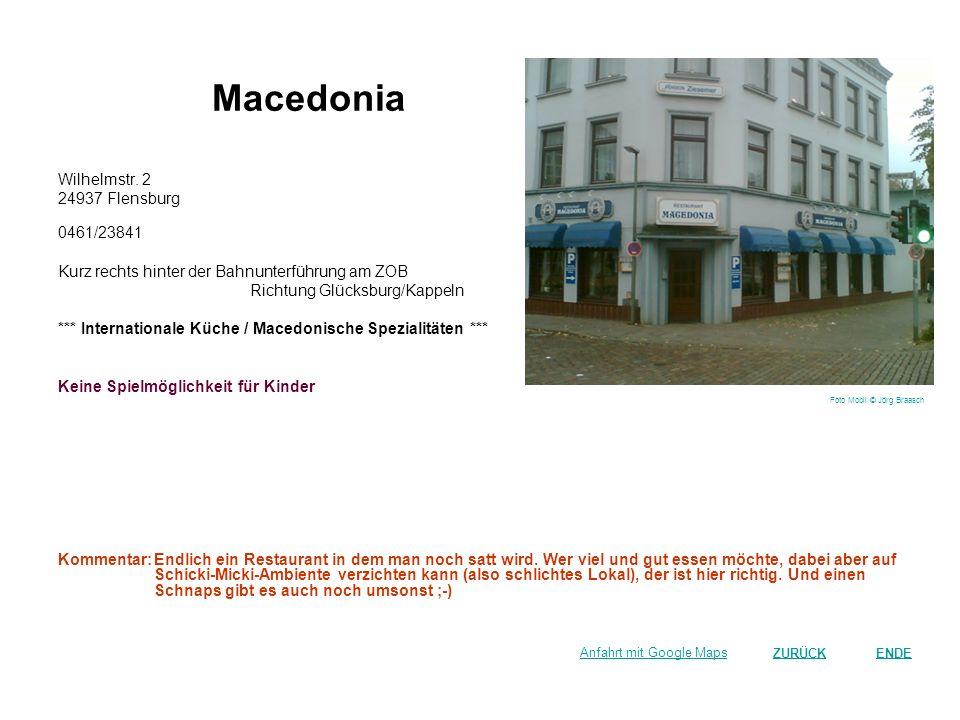 Macedonia Wilhelmstr. 2 24937 Flensburg 0461/23841 Kurz rechts hinter der Bahnunterführung am ZOB Richtung Glücksburg/Kappeln *** Internationale Küche