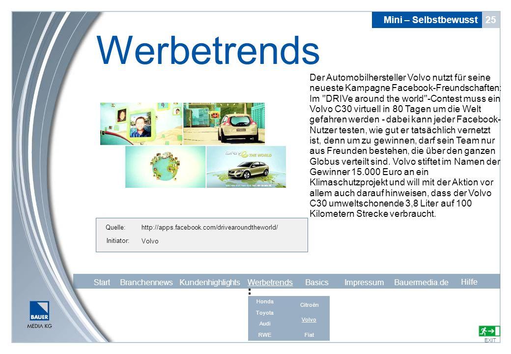Quelle: Initiator: Volvo Mini – Selbstbewusst 25 Werbetrends EXIT Hilfe http://apps.facebook.com/drivearoundtheworld/ Der Automobilhersteller Volvo nu