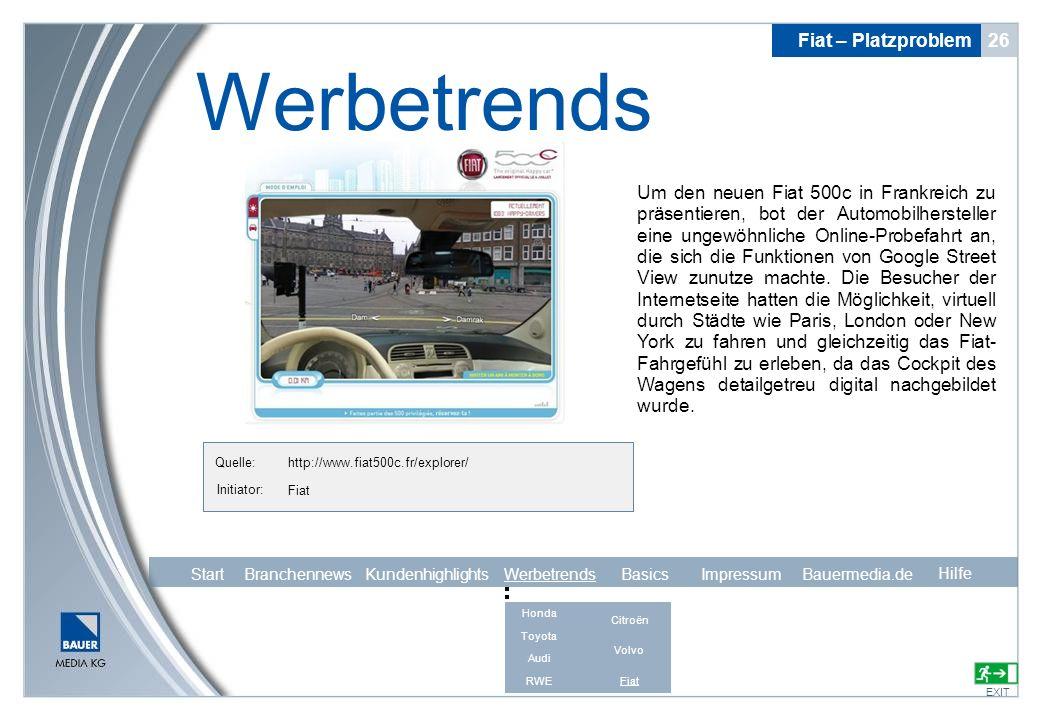 Quelle: Initiator: Fiat – Platzproblem 26 Werbetrends EXIT Hilfe http://www.fiat500c.fr/explorer/ Fiat Um den neuen Fiat 500c in Frankreich zu präsent