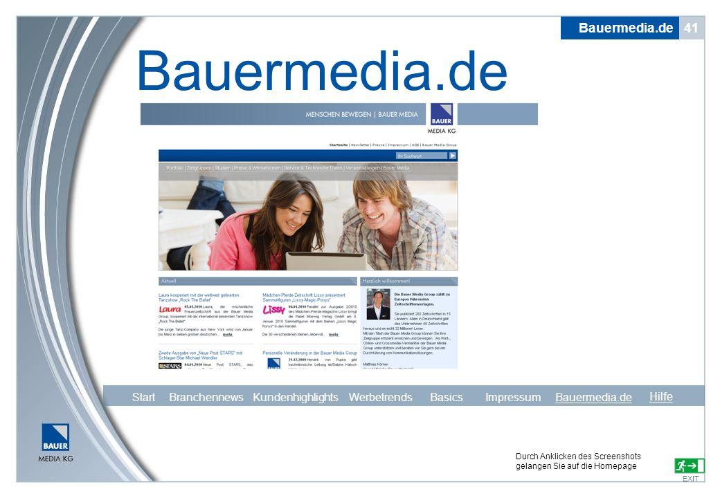 Bauermedia.de 41 Bauermedia.de EXIT Durch Anklicken des Screenshots gelangen Sie auf die Homepage Hilfe Start Branchennews Kundenhighlights Werbetrend