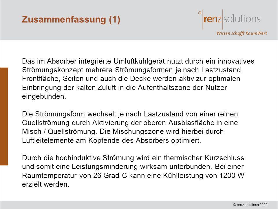 © renz solutions 2008 Zusammenfassung (1) Das im Absorber integrierte Umluftkühlgerät nutzt durch ein innovatives Strömungskonzept mehrere Strömungsfo