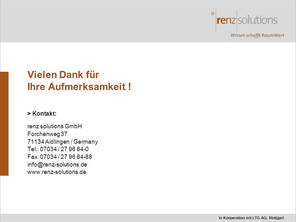 In Kooperation mit LTG AG, Stuttgart Vielen Dank für Ihre Aufmerksamkeit ! > Kontakt: renz solutions GmbH Forchenweg 37 71134 Aidlingen / Germany Tel.