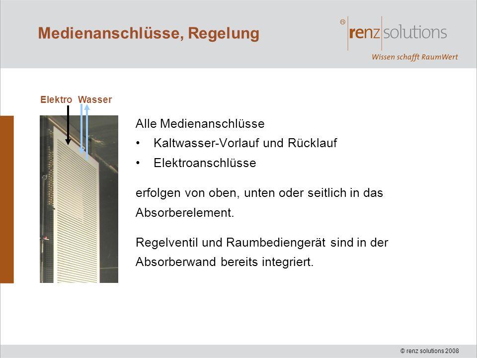 © renz solutions 2008 Medienanschlüsse, Regelung Alle Medienanschlüsse Kaltwasser-Vorlauf und Rücklauf Elektroanschlüsse erfolgen von oben, unten oder