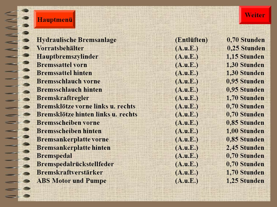 Hauptmenü Gelenkwelle komplett(A.u.E.) 1,75 Stunden Kreuzgelenk Gelenkwelle (A.u.E.) 2,00 Stunden Zwischenlagerbock Gelenkwelle (A.u.E.) 2,00 Stunden