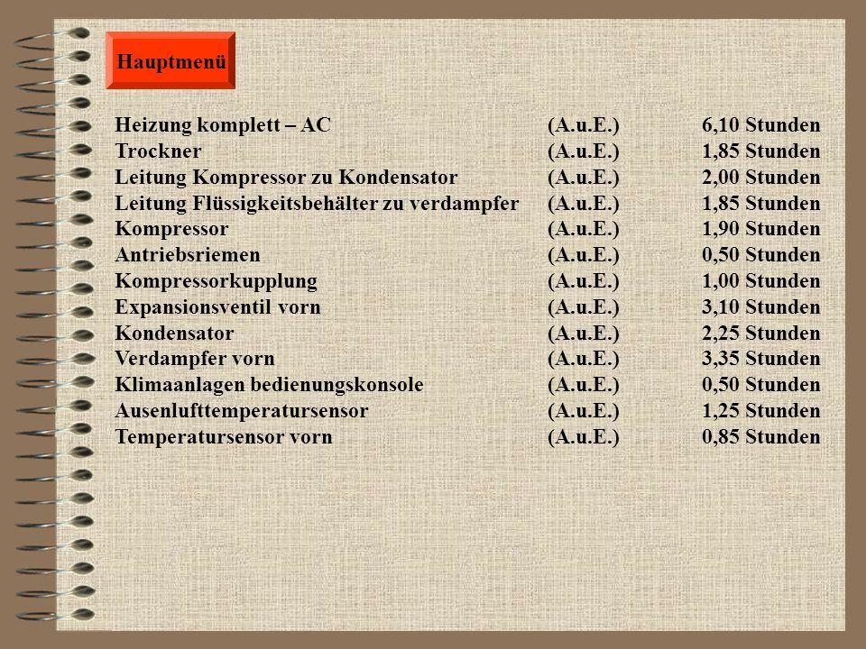 Hauptmenü Spiel Feststellbremse (P.u.E.) 0,50 Stunden Feststellbremshebel(A.u.E.) 0,85 Stunden Handbremsseile (A.u.E.) 1,50 Stunden Bremsklötze backen