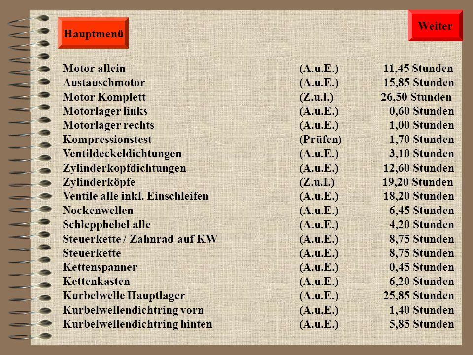 Hauptmenü Heizung komplett – AC (A.u.E.) 6,10 Stunden Trockner (A.u.E.) 1,85 Stunden Leitung Kompressor zu Kondensator (A.u.E.) 2,00 Stunden Leitung F