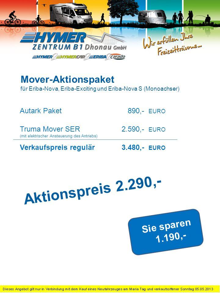Autark Paket890,- EURO Truma Mover TER (mit elektrischer Ansteuerung des Antriebs) 4.490,- EURO Verkaufspreis regulär5.380,- EURO Sie sparen 1.890,- Mover-Aktionspaket für Eriba-Nova S (Tandemachser) Aktionspreis 3.490,-