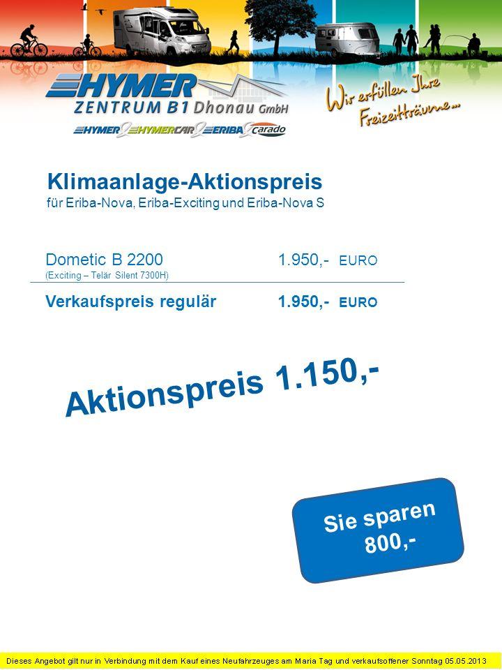 Dometic B 2200 (Exciting – Telär Silent 7300H) 1.950,- EURO Verkaufspreis regulär1.950,- EURO Sie sparen 800,- Klimaanlage-Aktionspreis für Eriba-Nova