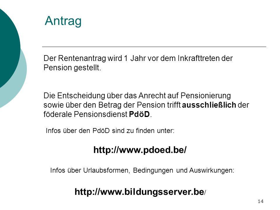 14 Antrag Der Rentenantrag wird 1 Jahr vor dem Inkrafttreten der Pension gestellt. Die Entscheidung über das Anrecht auf Pensionierung sowie über den