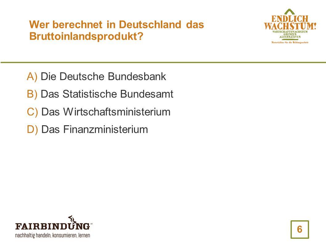 7 Wer berechnet in Deutschland das Bruttoinlandsprodukt.