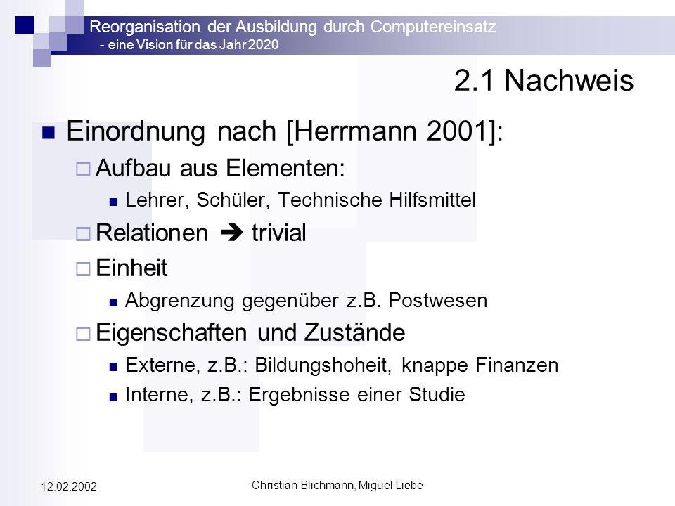 Reorganisation der Ausbildung durch Computereinsatz - eine Vision für das Jahr 2020 Christian Blichmann, Miguel Liebe 12.02.2002 2.1 Nachweis Einordnu