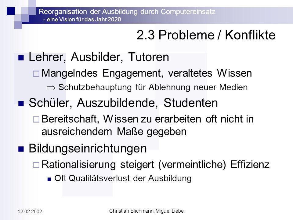 Reorganisation der Ausbildung durch Computereinsatz - eine Vision für das Jahr 2020 Christian Blichmann, Miguel Liebe 12.02.2002 2.3 Probleme / Konfli