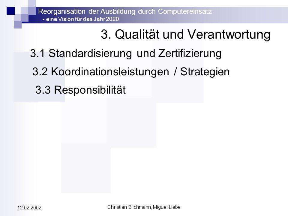 Reorganisation der Ausbildung durch Computereinsatz - eine Vision für das Jahr 2020 Christian Blichmann, Miguel Liebe 12.02.2002 3. Qualität und Veran