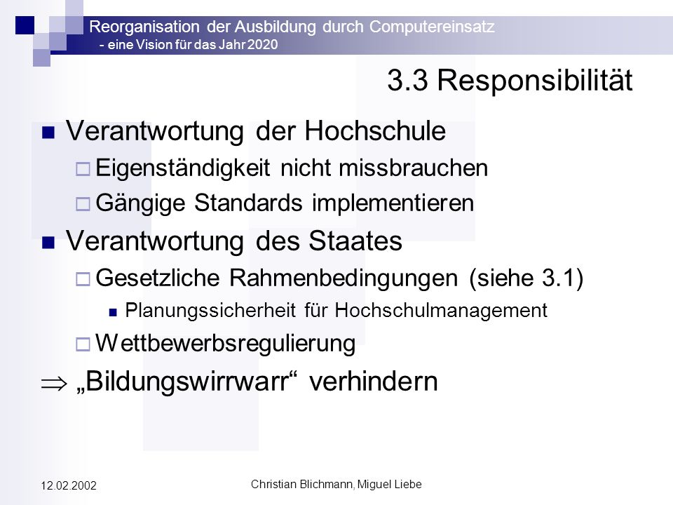 Reorganisation der Ausbildung durch Computereinsatz - eine Vision für das Jahr 2020 Christian Blichmann, Miguel Liebe 12.02.2002 3.3 Responsibilität V